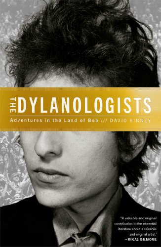 The Dylanologists: Adventures in the Land of Bob {FIRST EDITION}: Kinney, David