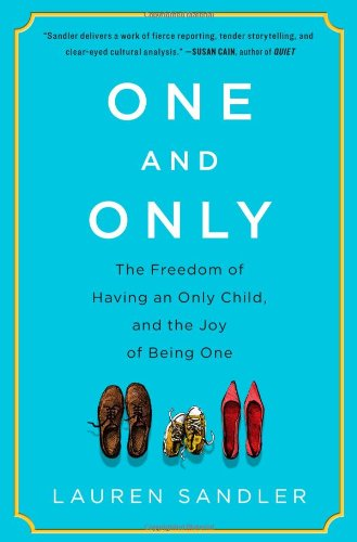 9781451626957: One and Only: The Freedom of Having an Only Child, and the Joy of Being One