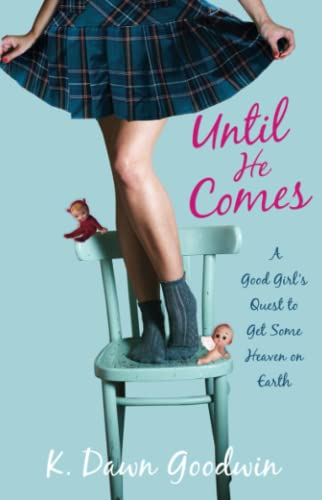 9781451627121: Until He Comes: A Good Girl's Quest to Get Some Heaven on Earth