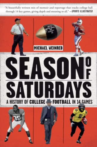 Season of Saturdays: A History of College Football in 14 Games: Weinreb, Michael