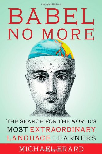 9781451628258: Babel No More: The Search for the World's Most Extraordinary Language Learners