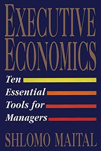 9781451631593: Executive Economics: Ten Essential Tools for Business Decision Makers