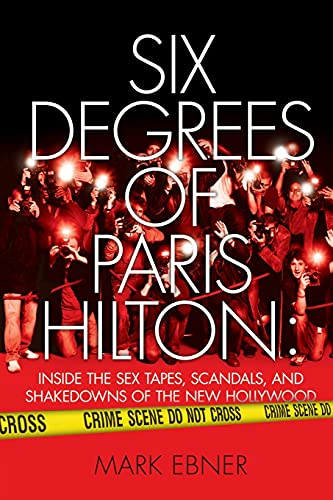 9781451631753: Six Degrees of Paris Hilton: Inside the Sex Tapes, Scandals, and Shakedowns of the New Hollywood