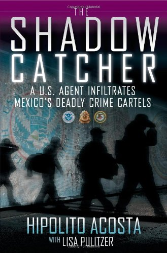 9781451632873: The Shadow Catcher: A U.S. Agent Infiltrates Mexico's Deadly Crime Cartels
