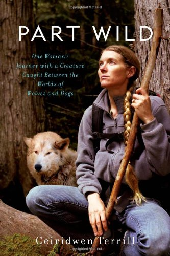 PART WILD: One Woman's Journey with a Creature Caught Between the Worlds of Wolves and Dogs (Signed)