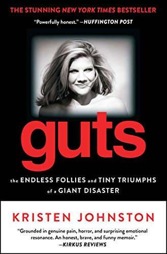 Guts: The Endless Follies and Tiny Triumphs of a Giant Disaster: Johnston, Kristen