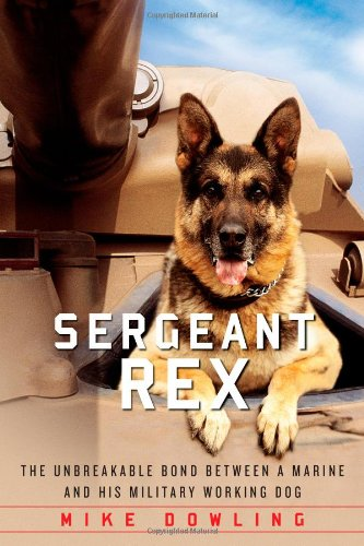 9781451635966: Sergeant Rex: The Unbreakable Bond Between a Marine and His Military Working Dog