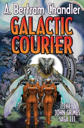 Galactic Courier: The John Grimes Saga: A. Bertram Chandler