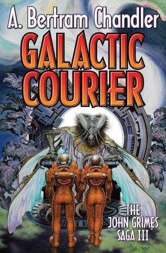 Galactic Courier: The John Grimes Saga: Chandler, A. Bertram
