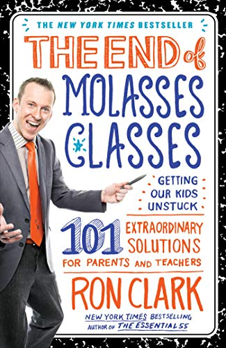 9781451639728: The End of Molasses Classes: Getting Our Kids Unstuck--101 Extraordinary Solutions for Parents and Teachers