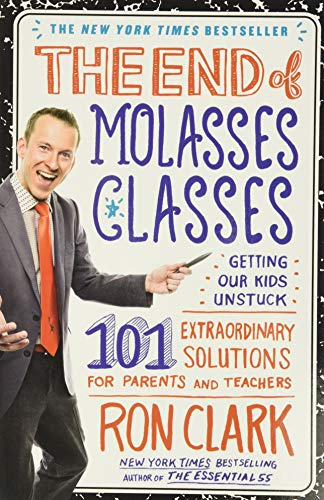 9781451639742: The End of Molasses Classes: Getting Our Kids Unstuck: 101 Extraordinary Solutions for Parents and Teachers (Touchstone Book)