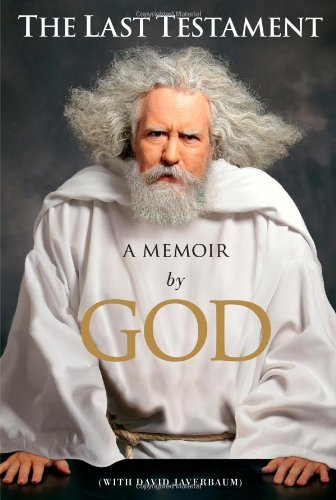 The Last Testament : A Memoir by God (First Printing): Javerbaum, David