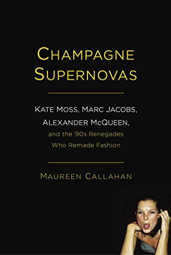 9781451640533: Champagne Supernovas: Kate Moss, Marc Jacobs, Alexander McQueen, and the 90s Renegades Who Remade Fashion