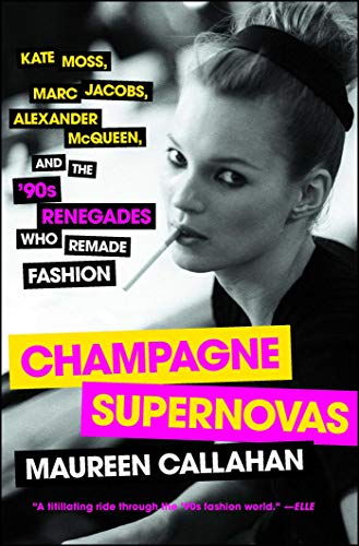 9781451640588: Champagne Supernovas: Kate Moss, Marc Jacobs, Alexander McQueen, and the '90s Renegades Who Remade Fashion