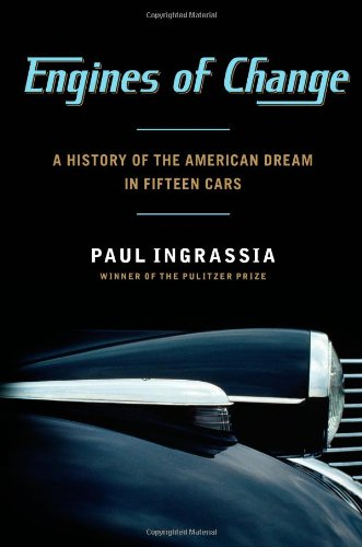 Engines of Change: A History of the American Dream in Fifteen Cars: Ingrassia, Paul