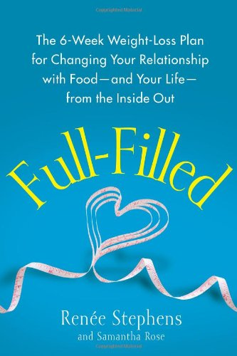 Full-Filled: The 6-Week Weight-Loss Plan for Changing: Renà e Stephens,
