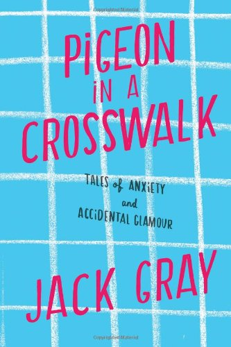9781451641349: Pigeon in a Crosswalk: Tales of Anxiety and Accidental Glamour
