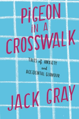 9781451641356: Pigeon in a Crosswalk: Tales of Anxiety and Accidental Glamour