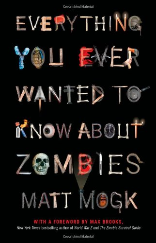 Everything You Ever Wanted to Know About Zombies: Mogk, Matt