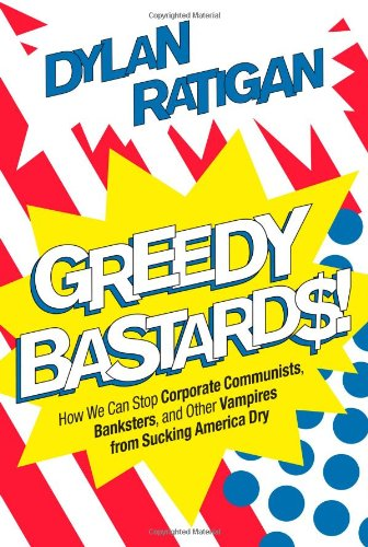 9781451642223: Greedy Bastards: How We Can Stop Corporate Communists, Banksters, and Other Vampires from Sucking America Dry