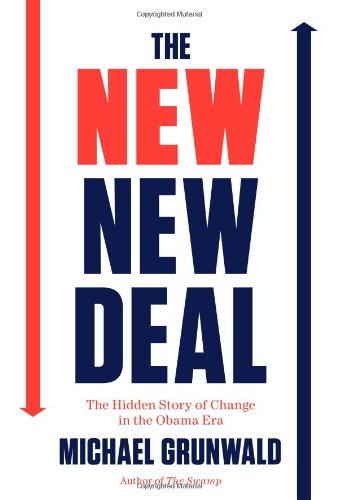 The New New Deal: The Hidden Story of Change in the Obama Era: Grunwald, Michael