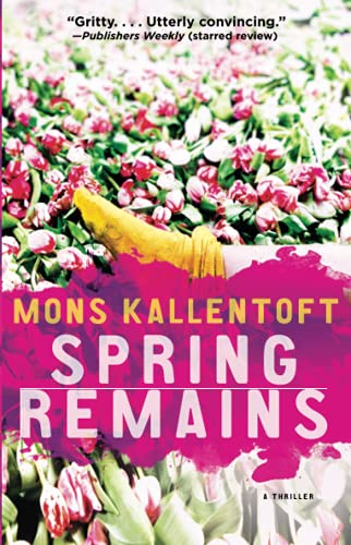 Spring Remains: A Thriller (The Malin Fors Thrillers): Kallentoft, Mons