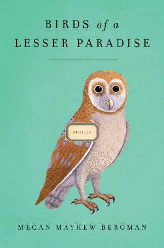 Birds of a Lesser Paradise (Signed First Edition): Megan Mayhew Bergman