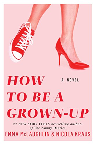 How to Be a Grown-Up: McLaughlin, Emma; Kraus, Nicola