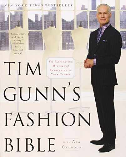 9781451643862: Tim Gunn's Fashion Bible: The Fascinating History of Everything in Your Closet