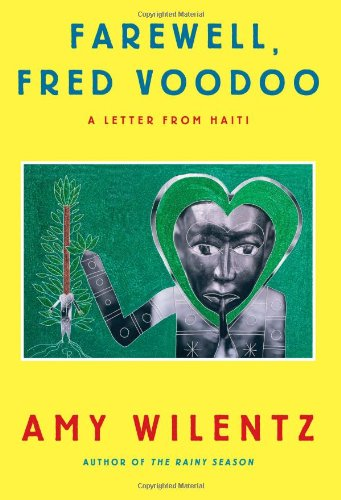 FAREWELL, FRED VOODOO: A Letter from Haiti: Wilentz, Amy