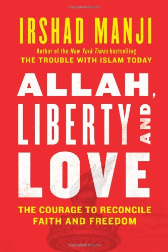 9781451645200: Allah, Liberty and Love: The Courage to Reconcile Faith and Freedom