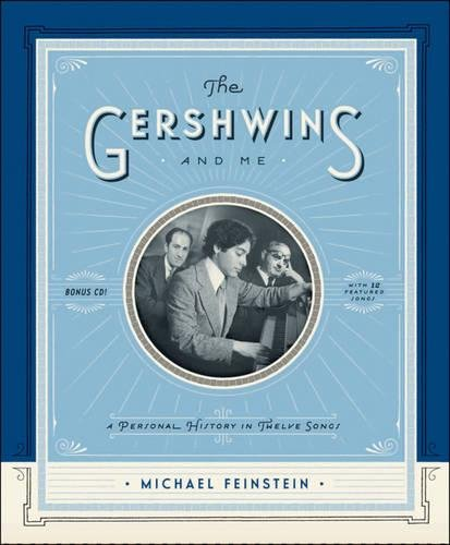 The Gershwins and Me: A Personal History in Twelve Songs: Feinstein, Michael