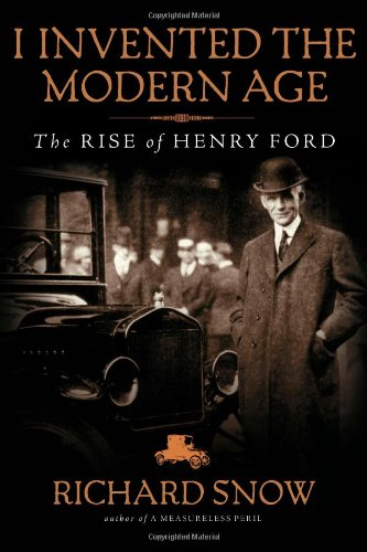 9781451645576: I Invented the Modern Age: The Rise of Henry Ford