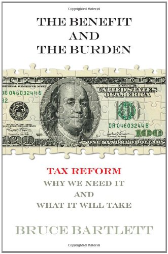 9781451646191: The Benefit and The Burden: Tax Reform-Why We Need It and What It Will Take