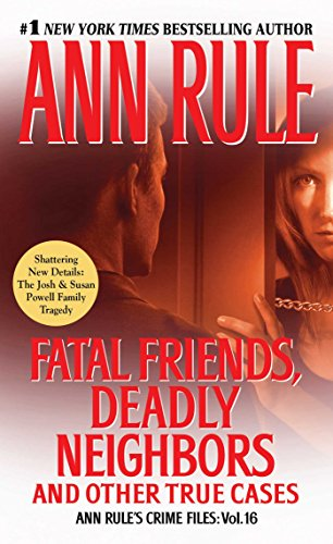 Fatal Friends, Deadly Neighbors: Ann Rule's Crime Files Volume 16 (1451648286) by Ann Rule