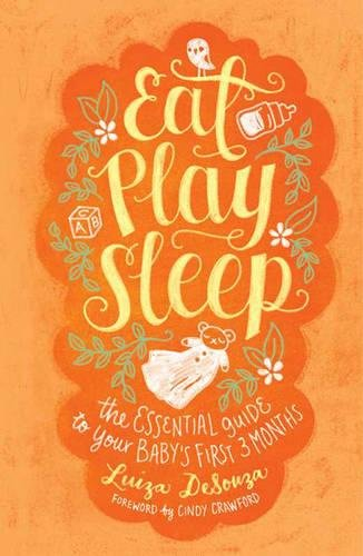9781451650921: Eat, Play, Sleep: The Essential Guide to Your Baby's First Three Months