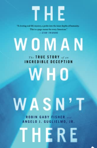 The Woman Who Wasn't There: The True Story of an Incredible Deception: Fisher, Robin Gaby; ...
