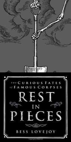 9781451654981: Rest in Pieces: The Curious Fates of Famous Corpses