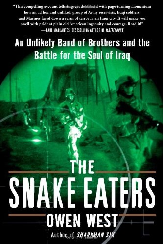 The Snake Eaters: An Unlikely Band of: West, Owen
