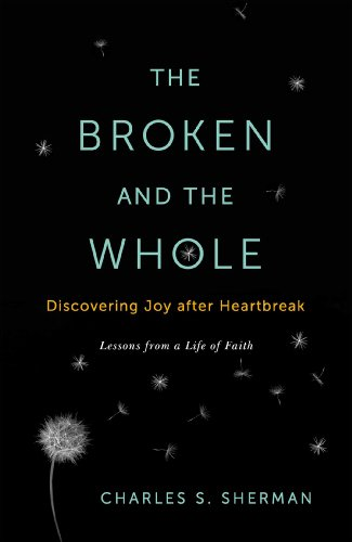 9781451656169: The Broken and the Whole: Discovering Joy After Heartbreak