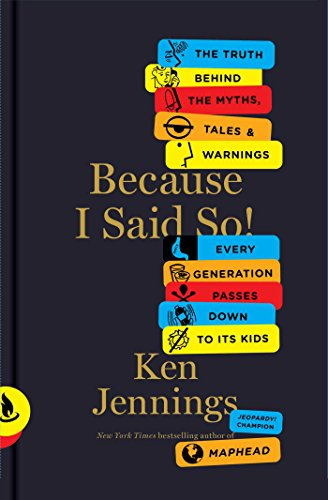 9781451656251: Because I Said So!: The Truth Behind the Myths, Tales, and Warnings Every Generation Passes Down to Its Kids