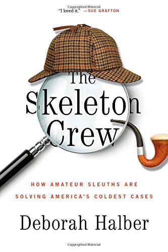 The Skeleton Crew. How Amateur Sleuths are: Halber, Deborah