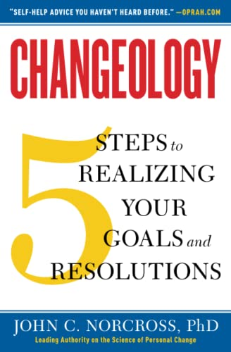 9781451657623: Changeology: 5 Steps to Realizing Your Goals and Resolutions