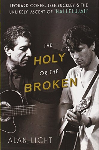 9781451657845: The Holy or the Broken: Leonard Cohen, Jeff Buckley, and the Unlikely Ascent of