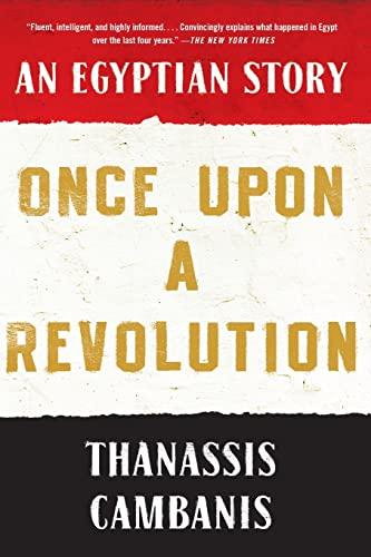Once Upon A Revolution: An Egyptian Story: Thanassis Cambanis