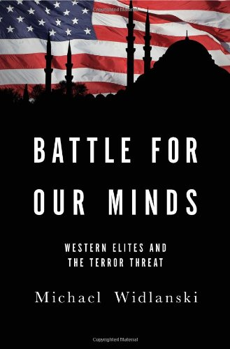 Battle for Our Minds: Western Elites and the Terror Threat: Michael Widlanski Ph.D.