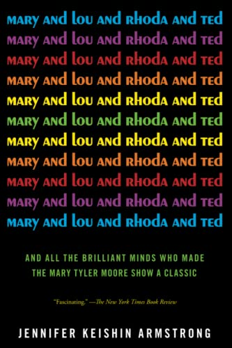 9781451659221: Mary and Lou and Rhoda and Ted: And all the Brilliant Minds Who Made The Mary Tyler Moore Show a Classic