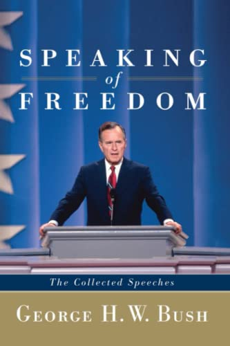 Speaking of Freedom: The Collected Speeches: Bush, George H.W.