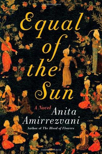 Equal of the Sun (Signed First Edition): Anita Amirrezvani