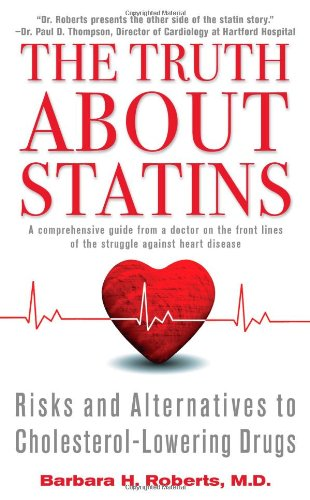 The Truth About Statins: Risks and Alternatives to Cholesterol-Lowering Drugs: Roberts M.D., ...